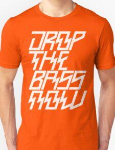 Drop The Bass Now Unisex T-Shirt