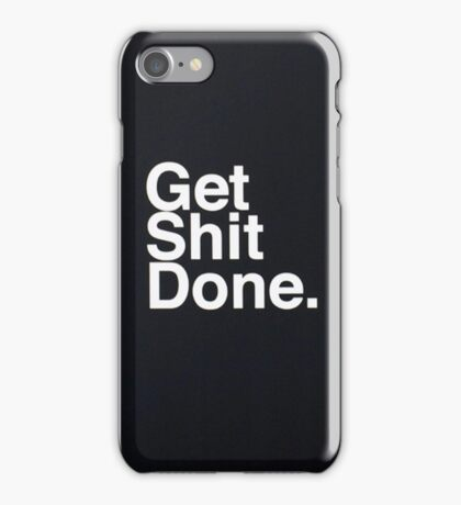 Get shit done iPhone Case/Skin