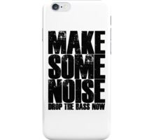 Make Some Noise Drop The Bass Now iPhone Case/Skin
