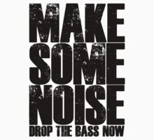 Make Some Noise Drop The Bass Now by TheSlowBuildUp