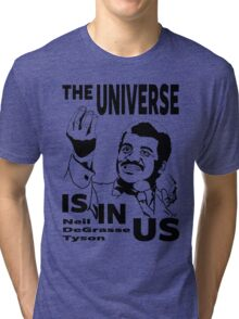 The Universe Is In Us - Neil DeGrasse Tyson T Shirt Tri-blend T-Shirt