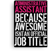 Fun 'Administrative Assistant because Awesome Isn't an Official Job Title' Tshirt, Accessories and Gifts Canvas Print
