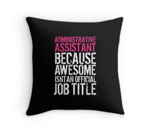 Fun 'Administrative Assistant because Awesome Isn't an Official Job Title' Tshirt, Accessories and Gifts Throw Pillow