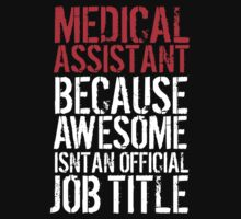 Excellent 'Medical Assistant because Awesome Isn't an Official Job Title' Tshirt, Accessories and Gifts by Albany Retro