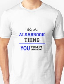It's an ALSABROOK thing, you wouldn't understand !! T-Shirt