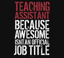 Excellent 'Teaching Assistant because Awesome Isn't an Official Job Title' Tshirt, Accessories and Gifts by Albany Retro