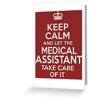 'Keep Calm and Let the Medical Assistant Take Care of It' T-Shirts, Hoodies, Accessories and Gifts Greeting Card