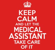 'Keep Calm and Let the Medical Assistant Take Care of It' T-Shirts, Hoodies, Accessories and Gifts by Albany Retro