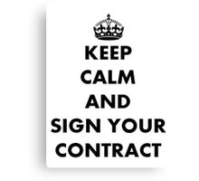 Keep Calm and Sign Your Contract Canvas Print