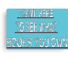 I came here to see what books you own 2 Canvas Print