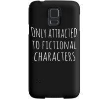 only attracted to fictional characters Samsung Galaxy Case/Skin