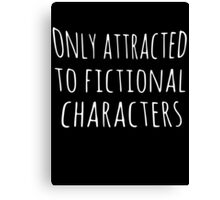 only attracted to fictional characters Canvas Print