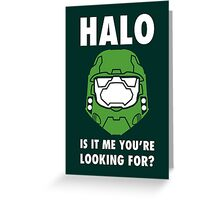 Halo is it me you're looking for? Greeting Card