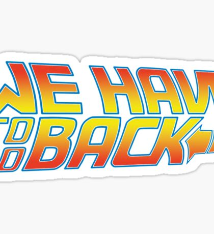 We Have to go Back Sticker