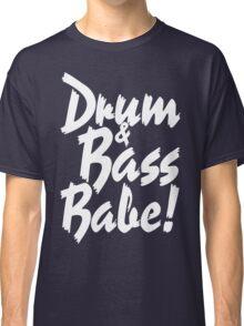 Drum & Bass Babe! Classic T-Shirt
