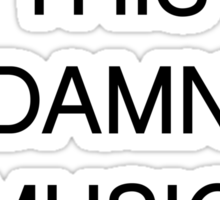 TURN THIS DAMN MUSIC DOWN [Black Ink] | Fresh Thread Shop Sticker