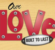 our love built to last handyman carpenter Valentines Day by BigMRanch