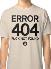 Error 404 Fuck Not Found | Fresh Thread Shop Classic T-Shirt