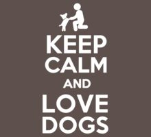 Keep Calm and Love Dogs by romysarah
