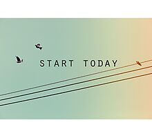Start Today Photographic Print