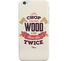 CHOP YOUR OWN WOOD iPhone Case/Skin