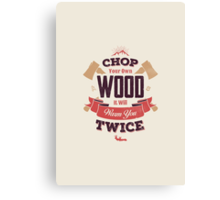CHOP YOUR OWN WOOD Canvas Print