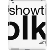 It's showtime folks iPad Case/Skin