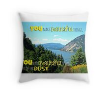 You Make Beautiful Things Throw Pillow