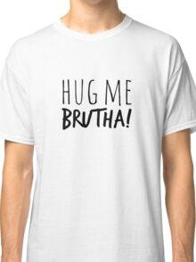 Hug Me Brutha! Classic T-Shirt