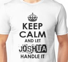 Keep Calm And Let Joshua Handle It Unisex T-Shirt