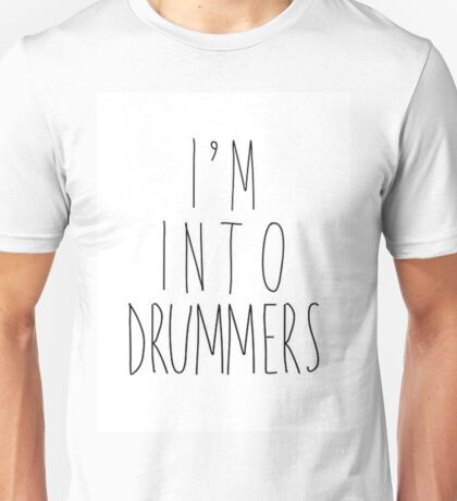 Into Drummers Unisex T-Shirt