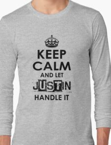 Keep Calm And Let Justin Handle It Long Sleeve T-Shirt