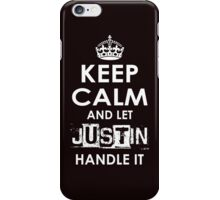 Keep Calm And Let Justin Handle It iPhone Case/Skin