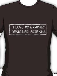 I Love My Graphic Designer Friends T-Shirt