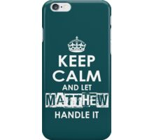 Keep Calm and Let Matthew Handle It iPhone Case/Skin
