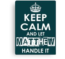 Keep Calm and Let Matthew Handle It Canvas Print