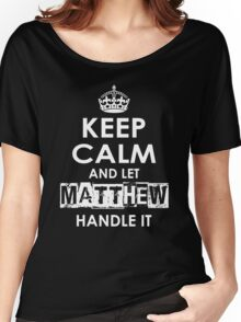 Keep Calm and Let Matthew Handle It Women's Relaxed Fit T-Shirt