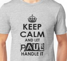 Keep Calm and Let Paul Handle It Unisex T-Shirt