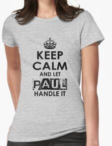 Keep Calm and Let Paul Handle It Womens Fitted T-Shirt