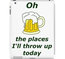 Oh the places I'll throw up today iPad Case/Skin
