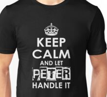 Keep Calm And Let Peter Handle It Unisex T-Shirt