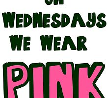 ON WEDNESDAYS WE WEAR PINK by evahhamilton