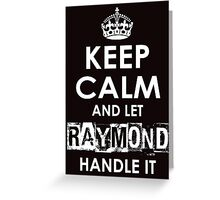 Keep Calm and Let Raymond Handle It Greeting Card