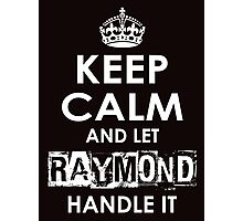 Keep Calm and Let Raymond Handle It Photographic Print