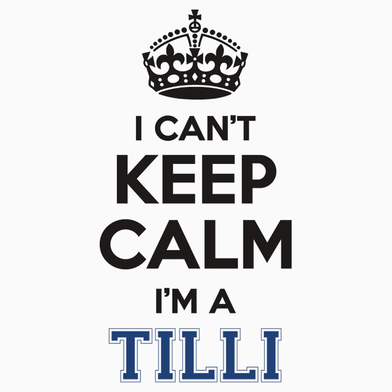 "I cant keep calm Im a TILLI"" T-Shirts & Hoodies by icant 