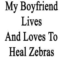 My Boyfriend Lives And Loves To Heal Zebras  by supernova23