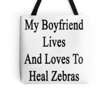 My Boyfriend Lives And Loves To Heal Zebras  Tote Bag