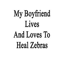 My Boyfriend Lives And Loves To Heal Zebras  Photographic Print