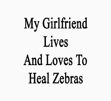 My Girlfriend Lives And Loves To Heal Zebras  Unisex T-Shirt