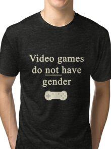 Video game do not have gender Tri-blend T-Shirt